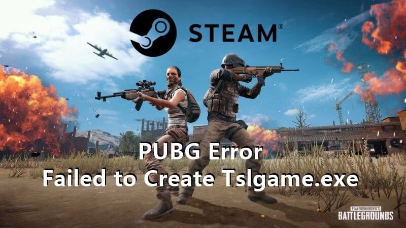 PUBG Error: Failed To Create Tslgame.exe [Working Solutions]