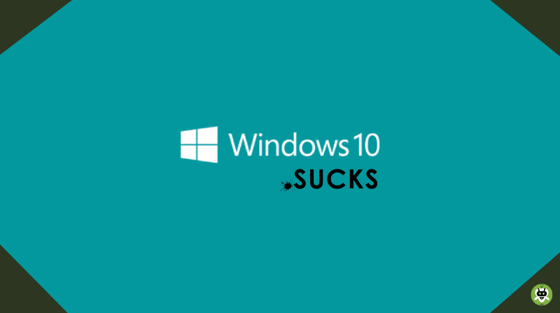 Why Windows 10 Sucks? [List Of Top 15 Reasons]