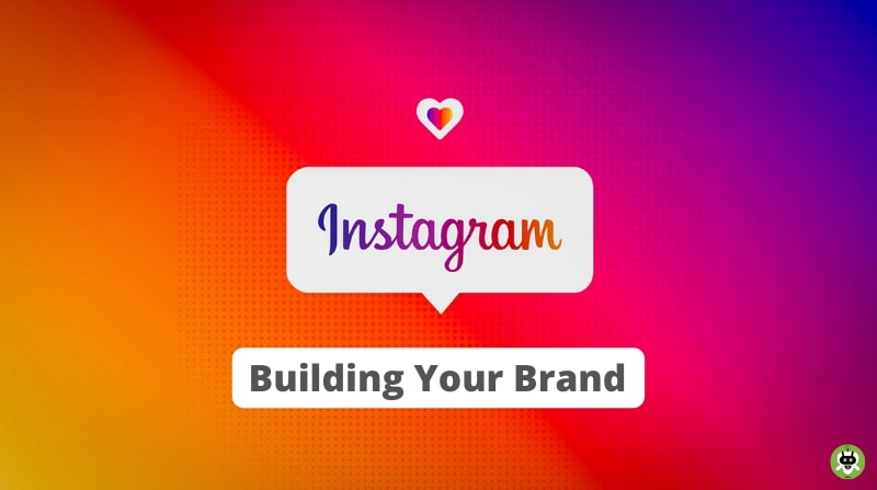 Use Instagram To Build Your Brand