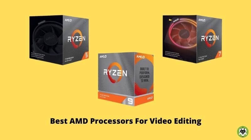 7 Best AMD Processors For Video Editing [Updated List]
