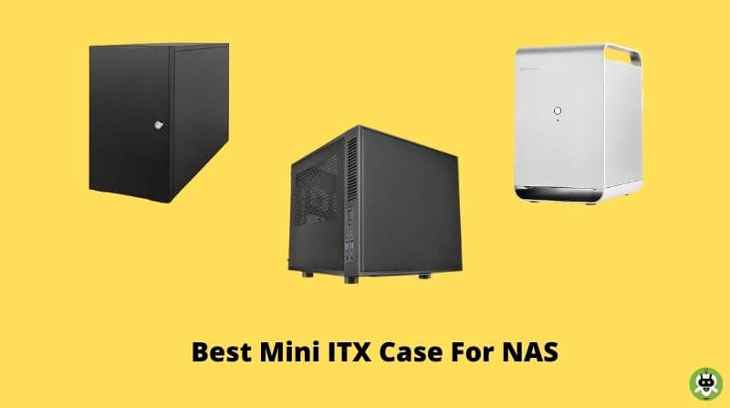 5 Best Mini ITX Case For NAS [Updated List For This Year]