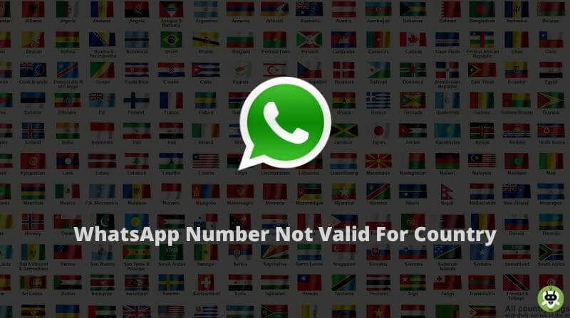 WhatsApp Number Not Valid For Country [Know How To Fix]