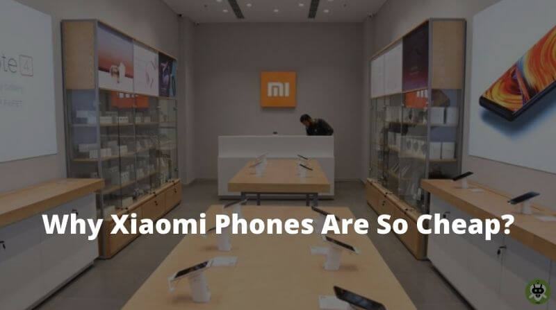 Why Xiaomi Phones Are So Cheap