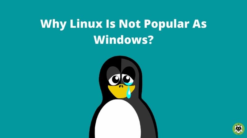 Why Linux Is Not Popular As Windows? [Detailed Info]